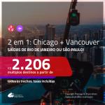 Promoção de Passagens 2 em 1 – <b>CHICAGO + VANCOUVER</b>! A partir de R$ 2.206, todos os trechos, c/ taxas! Com opções de BAGAGEM INCLUÍDA!