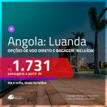 Promoção de Passagens para a <b>ANGOLA: Luanda</b>! A partir de R$ 1.731, ida e volta, c/ taxas! Opções de VOO DIRETO e BAGAGEM INCLUÍDA! Datas até AGOSTO/2020, inclusive RÉVEILLON e FERIADOS!