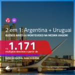 Promoção de Passagens 2 em 1 – <b>ARGENTINA: Buenos Aires + URUGUAI: Montevideo</b>! A partir de R$ 1.171, todos os trechos, c/ taxas!