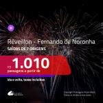Passagens em promoção para o <b>RÉVEILLON</b>! Vá para <b>FERNANDO DE NORONHA</b>! A partir de R$ 1.010, ida e volta, c/ taxas!