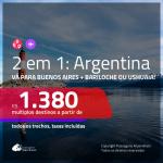 Promoção de Passagens 2 em 1 para a <b>ARGENTINA</b> – Vá para: <b>Buenos Aires + Bariloche ou Ushuaia</b>! A partir de R$ 1.380, todos os trechos, c/ taxas!