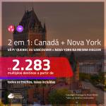 Promoção de Passagens 2 em 1 – <b>CANADÁ: Quebec ou Vancouver + NOVA YORK</b>! A partir de R$ 2.283, todos os trechos, c/ taxas! Com opções de BAGAGEM INCLUÍDA!