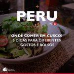 Onde comer em Cusco? 5 dicas para diferentes gostos e bolsos