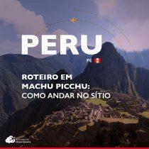 Roteiro em Machu Picchu: como andar dentro do sítio