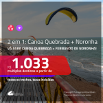 Promoção de Passagens 2 em 1 – <b>CANOA QUEBRADA + FERNANDO DE NORONHA</b>! A partir de R$ 1.033, todos os trechos, c/ taxas!