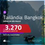 Seleção de Passagens para a <b>TAILÂNDIA: Bangkok</b>! A partir de R$ 3.270, ida e volta, c/ taxas! Opções de BAGAGEM INCLUÍDA!