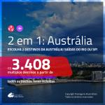 Promoção de Passagens 2 em 1 para <b>AUSTRÁLIA</b> – Escolha 2 entre: <b>Brisbane, Melbourne ou Sydney</b>! A partir de R$ 3.408, todos os trechos, c/ taxas! Com opções de BAGAGEM INCLUÍDA!