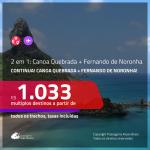CONTINUA!!! Promoção de Passagens 2 em 1 – <b>CANOA QUEBRADA + FERNANDO DE NORONHA</b>! A partir de R$ 1.033, todos os trechos, c/ taxas!