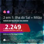Promoção de Passagens 2 em 1 – <b>ILHA DO SAL, Cabo Verde, na África + ITÁLIA: Milão</b>! A partir de R$ 2.249, todos os trechos, c/ taxas!