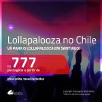 Promoção de Passagens para o LOLLAPALOOZA 2020 em </b>Santiago</b>, no <b>CHILE</b>! A partir de R$ 777, ida e volta, c/ taxas!