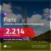 Promoção de Passagens para <b>PARIS</b>! A partir de R$ 2.214, ida e volta, c/ taxas! Datas até JUNHO/20!
