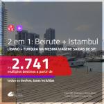 Promoção de Passagens 2 em 1 – <b>LÍBANO: Beirute + TURQUIA: Istambul</b>! A partir de R$ 2.741, todos os trechos, c/ taxas! Com opções de BAGAGEM INCLUÍDA!