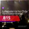 Promoção de Passagens para o LOLLAPALOOZA 2020 em <b>Santiago</b>, no <b>CHILE</b>! A partir de R$ 815, ida e volta, c/ taxas!