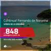 Continua!!! Promoção de Passagens para <b>FERNANDO DE NORONHA</b>! A partir de R$ 848, ida e volta, c/ taxas!
