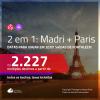 PARA VIAJAR EM 2020!!! Promoção de Passagens 2 em 1 – <b>MADRI + PARIS</b>! A partir de R$ 2.227, todos os trechos, c/ taxas!