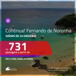 Continua!!! Promoção de Passagens para <b>FERNANDO DE NORONHA</b>! A partir de R$ 731, ida e volta, c/ taxas!