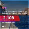 Promoção de Passagens 2 em 1 – <b>ESPANHA: Barcelona, Ibiza ou Madri + PORTUGAL: Lisboa ou Porto</b>! A partir de R$ 2.108, todos os trechos, c/ taxas!