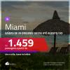 Promoção de Passagens para <b>MIAMI</b>! A partir de R$ 1.459, ida e volta, c/ taxas! Datas até AGOSTO/20!