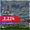 Promoção de Passagens para <b>PARIS</b>! A partir de R$ 2.224, ida e volta, c/ taxas!