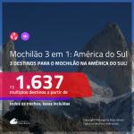 MOCHILÃO AMÉRICA DO SUL!!! Promoção de Passagens 3 em 1 – <b>ARGENTINA: Buenos Aires + CHILE: Santiago + URUGUAI: Montevideo</b>! A partir de R$ 1.637, todos os trechos, c/ taxas!