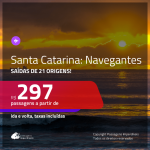 Promoção de Passagens para <b>NAVEGANTES, em SANTA CATARINA</b>! A partir de R$ 297, ida e volta, c/ taxas!