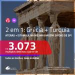 Promoção de Passagens 2 em 1 – <b>GRÉCIA: Atenas + TURQUIA: Istambul</b>! A partir de R$ 3.073, todos os trechos, c/ taxas! Com opções de BAGAGEM INCLUÍDA!