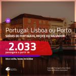 Promoção de Passagens para <b>PORTUGAL: Lisboa ou Porto</b>! A partir de R$ 2.033, ida e volta, c/ taxas!