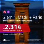 Promoção de Passagens 2 em 1 – <b>MADRI + PARIS</b>! A partir de R$ 2.314, todos os trechos, c/ taxas!