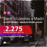 Promoção de Passagens 2 em 1 – <b>LONDRES + MADRI</b>! A partir de R$ 2.275, todos os trechos, c/ taxas!