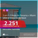 Promoção de Passagens 2 em 1 – <b>CIDADE DO PANAMÁ + MIAMI</b>! A partir de R$ 2.251, todos os trechos, c/ taxas!