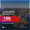 Promoção de Passagens para <b>SALVADOR</b>! A partir de R$ 196, ida e volta, c/ taxas!