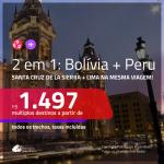 Promoção de Passagens 2 em 1 – <b>BOLÍVIA: Santa Cruz de la Sierra + PERU: Lima</b>! A partir de R$ 1.497, todos os trechos, c/ taxas!