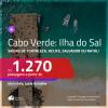 Promoção de Passagens para a <b>ILHA DO SAL, Cabo Verde, na África</b>! A partir de R$ 1.270, ida e volta, c/ taxas!