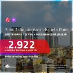 Promoção de Passagens 3 em 1 – <b>AMSTERDAM + ISRAEL + PARIS</b>! A partir de R$ 2.922, todos os trechos, c/ taxas!
