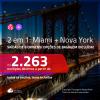 Promoção de Passagens 2 em 1 – <b>MIAMI + NOVA YORK</b>! A partir de R$ 2.263, todos os trechos, c/ taxas! Com opções de BAGAGEM INCLUÍDA!