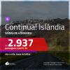 Continua!!! Promoção de Passagens para a <b>ISLÂNDIA</b>! A partir de R$ 2.937, ida e volta, c/ taxas!