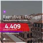 Promoção de Passagens em <b>CLASSE EXECUTIVA</b> para <b>PORTUGAL: Lisboa</b>! A partir de R$ 4.409, ida e volta, c/ taxas!