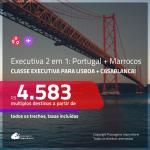 Promoção de Passagens 2 em 1 em <b>CLASSE EXECUTIVA</b> – <b>PORTUGAL: Lisboa + MARROCOS: Casablanca</b>! A partir de R$ 4.583, todos os trechos, c/ taxas!