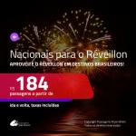 <b>PASSAGENS NACIONAIS</b> para o <b>RÉVEILLON 2020</b>! Valores a partir de R$ 184, ida e volta!