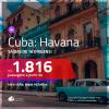 Promoção de Passagens para <b>CUBA: Havana</b>! A partir de R$ 1.816, ida e volta, c/ taxas!