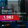 Promoção de Passagens para <b>BOSTON</b>! A partir de R$ 1.982, ida e volta, c/ taxas! Com opções de BAGAGEM INCLUÍDA!