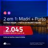 Promoção de Passagens 2 em 1 – <b>MADRI + PORTO</b>! A partir de R$ 2.045, todos os trechos, c/ taxas!