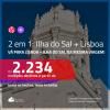 Promoção de Passagens 2 em 1 – <b>PORTUGAL: Lisboa + ILHA DO SAL, Cabo Verde, na África</b>! A partir de R$ 2.234, todos os trechos, c/ taxas! Com opções de BAGAGEM INCLUÍDA!