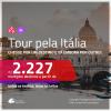 TOUR pela <b>ITÁLIA</b>! Chegue por um destino e vá embora por outro! A partir de R$ 2.227, todos os trechos, c/ taxas!