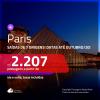 Promoção de Passagens para <b>PARIS</b>! A partir de R$ 2.207, ida e volta, c/ taxas! Datas até OUTUBRO/20!