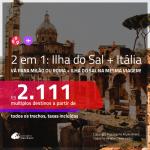 Promoção de Passagens 2 em 1 – <b>ILHA DO SAL, Cabo Verde, na África + MILÃO ou ROMA</b>! A partir de R$ 2.111, todos os trechos, c/ taxas! Com opções de BAGAGEM INCLUÍDA!