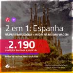 Promoção de Passagens 2 em 1 para a <b>ESPANHA</b> – Vá para: <b>Barcelona + Madri</b>! A partir de R$ 2.190, todos os trechos, c/ taxas!