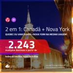 Promoção de Passagens 2 em 1 – <b>CANADÁ: Quebec ou Vancouver + NOVA YORK</b>! A partir de R$ 2.243, todos os trechos, c/ taxas! Com opções de BAGAGEM INCLUÍDA!