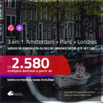Promoção de Passagens 3 em 1 – <b>AMSTERDAM + PARIS + LONDRES</b>! A partir de R$ 2.580, todos os trechos, c/ taxas! Datas até SETEMBRO/20!