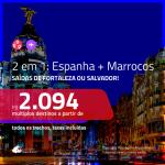 Promoção de Passagens 2 em 1 – <b>ESPANHA: Madri + MARROCOS: Marrakech</b>! A partir de R$ 2.094, todos os trechos, c/ taxas!